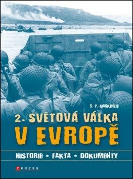2. světová válka v Evropě: Historie, fakta, dokumenty - S.P. MacKenzie