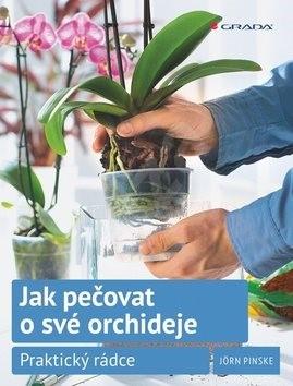Jak pečovat o své orchideje: Praktický rádce - Jörn Pinske