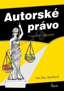 Autorské právo: v otázkách a odpovědích - Petr Šulc; Aleš Bartoš
