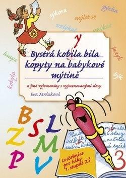 Bystrá kobyla bila kopyty na babykové mýtině: a jiné vylomeniny s vyjmenovanými slovy -