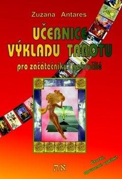 Učebnice výkladu tarotu pro začátečníky i pokročilé - Zuzana Antares