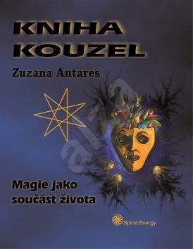 Kniha kouzel: Magie jako součást života - Zuzana Antares