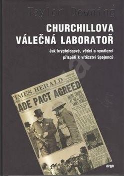 Churchillova válečná laboratoř: Jak kryptologové, vědci a vynálezci přispěli k vítězství spojenců - Taylor Downing; Dalibor Výborný