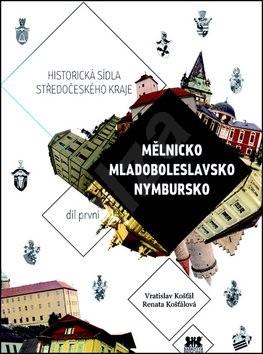 Historická sídla středočeského kraje: Mělnicko, Mladoboleslavsko, Nymbursko - Vratislav Košťál; Renata Košťálová