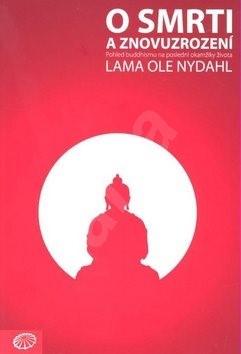 O smrti a znovuzrození: Pohled buddhismu na poslední okamžiky života - Ole Nydahl