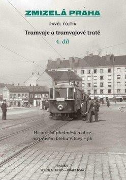 Zmizelá Praha Tramvaje a tramvajové tratě: Historická předměstí a obce na pravém břehu Vltavy - jih - Pavel Fojtík
