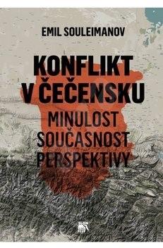 Konflikt v Čečensku: Minulost, současnost, perspektivy - Emil Souleimanov