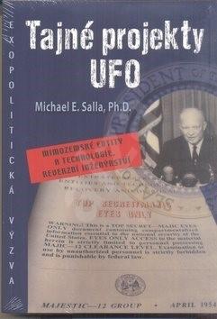 Tajné projekty UFO: Mimozemské entity a technologie, reverzní inženýrství - Michael E. Salla