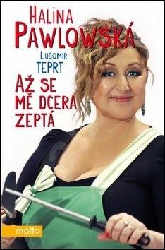 Až se mě dcera zeptá - Halina Pawlowská; Lubomír Teprt