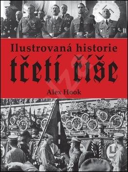 Ilustrovaná historie třetí říše - Alex Hook