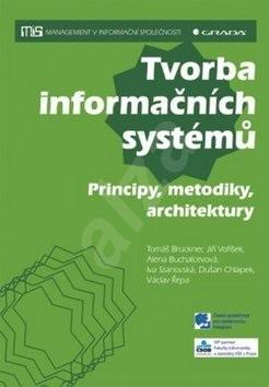 Tvorba informačních systémů: Principy, metodiky, architektury - Tomáš Bruckner; Jiří Voříšek; Alena Buchalcevová