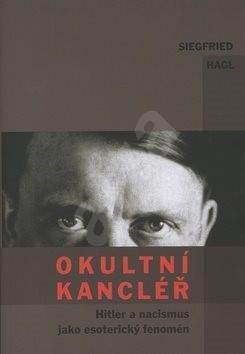 Okultní kancléř: Hitler a nacismus jako esoterický fenomén - Siegfried Hagl
