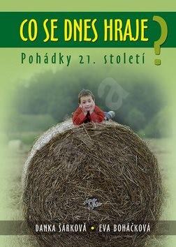 Co se dnes hraje?: Pohádky 21. století - Eva Boháčková; Danka Šárková