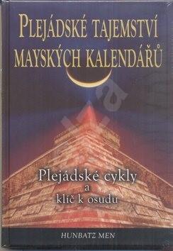 Plejádské tajemství mayských kalendářů: Plejádské cykly a klíč k osudu - Hunbatz Men