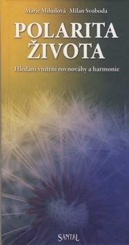 Polarita života: Hledání vnitřní rovnováhy a harmonie - Milan Svoboda; Marie Mihulová