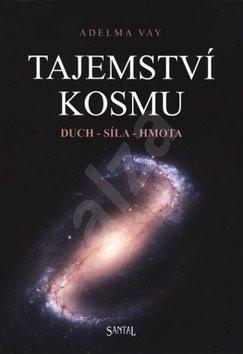 Tajemství kosmu: Duch, síla, hmota - Adelma von Vay