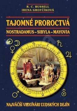 Tajomné proroctvá: Nostradamus-Sybila-Mayovia - R. C. Russell; Irena Grofčíková