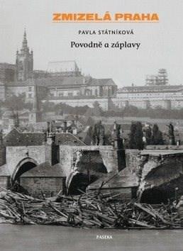 Zmizelá Praha Povodně a záplavy - Pavla Státníková