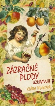 Zázračné plody uzdravují - Klára Trnková