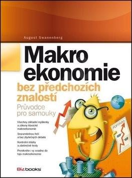Makroekonomie bez předchozích znalostí: Průvodce pro samouky - August Swanenberg