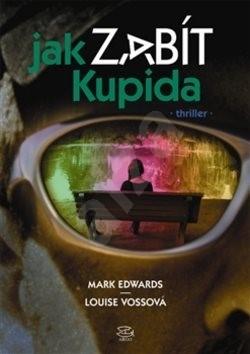 Jak zabít Kupida - Mark Edwards; Louise Vossová