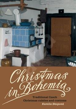 Christmas in Bohemia: Traditional Czech Christmas cuisine and customs - Kamila Skopová