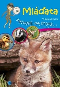Mláďata: Přírodě na stopě - Tatjana Alischová