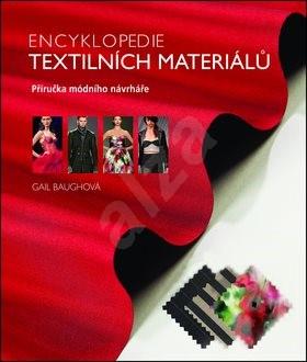 Encyklopedie textilních materiálů: Příručka módního návrháře - Gail Baughová