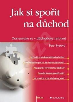 Jak si spořit na důchod: Zorientujte se v důchodové reformě - Petr Syrový