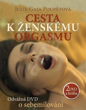 Cesta k ženskému orgasmu + 2 DVD: Odvážná DVD o sebemilování - Julie Gaia Poupětová