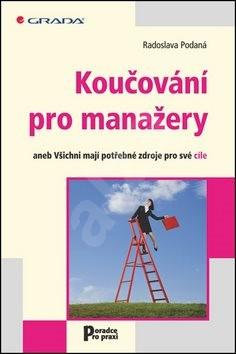 Koučování pro manažery: aneb Všichni mají potřebné zdroje pro své cíle - Jaroslava Podaná