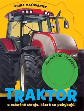 Traktor a ostatné stroje, ktoré sa pohybujú!: Kniha maľovaniek, viac než 100 samolepiek -