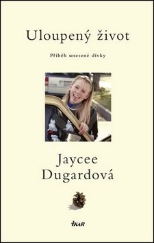 Uloupený život: Příběh unesené dívky - Jaycee Dugardová