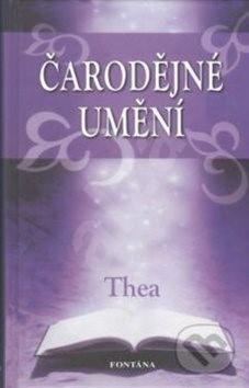 Čarodějné umění: Kouzla a recepty bílé magie - Thea
