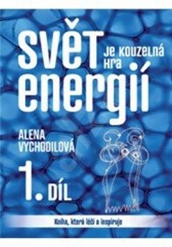 Svět je kouzelná hra energií 1. díl - Alena Vychodilová
