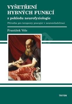 Vyšetření hybných funkcí z pohledu neurofyziologie - František Véle