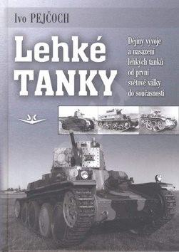 Lehké tanky: Dějiny vývoje a nasazení lehkých tanků od první světové války do současnost - Ivo Pejčoch