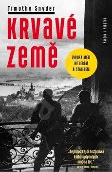 Krvavé země: Evropa mezi Hitlerem a Stalinem - Timothy Snyder