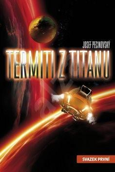 Termiti z Titanu: Svazek první - Josef Pecinovský