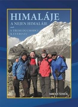Himaláje a nejen Himaláje: aneb s třemi důchodci k Everestu - Milan Šimek