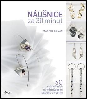 Náušnice za 30 minut: 60 originálních návrhů šperků snadno a rychle - Marthe Le Van