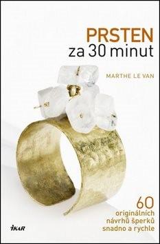 Prsten za 30 minut: 60 originálních návrhů šperků snadno a rychle - Marthe Le Van