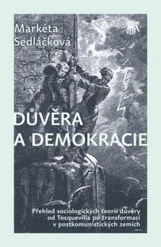 Důvěra a demokracie: Přehled sociologických teorií důvěrz od Tocquevilla po transformaci v post. zem - Markéta Sedláčková
