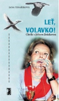 Leť, volavko!: Chvíle s Jiřinou Jiráskovou - Jana Tesaříková