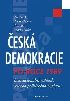 Česká demokracie po roce 1989: Institucionální základy českého politického systému - Jan Bureš; Jakub Charvát; Petr Just; Martin Štefek