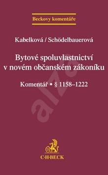 Bytové spoluvlastnictví v novém občanském zákoníku: Komentář § 1158-1222 - Eva Kabelková; Pavla Schödelbauerová
