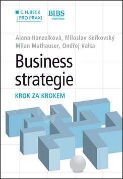Business strategie krok za krokem: C. H. Beck pro praxi - Alena Hanzelková; Miloslav Keřkovský; Milan Mathauser