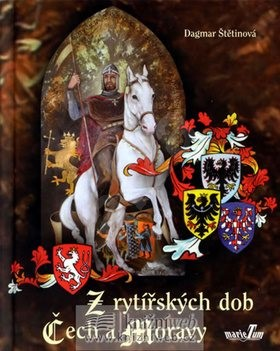 Z rytířských dob Čech a Moravy - Dagmar Štětinová