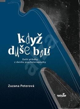 Když duše bolí: Další příběhy z deníku psychoterapeutky - Zuzana Peterová