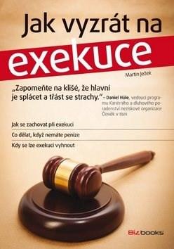 Jak vyzrát na exekuce: Jak se zachovat při exekuci a co dělat, když nemáte peníze - Martin Ježek